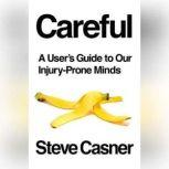 Careful A User's Guide to Our Injury-Prone Minds, Steve Casner