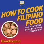 How To Cook Filipino Food Your Step By Step Guide To Cooking Filipino Food, HowExpert