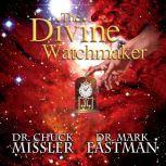 The Divine Watchmaker, Chuck Missler and Mark Eastman
