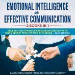 Emotional Intelligence and Effective Communication 2 Books in 1: Unleash the Power of Persuasion and NLP with these secret Mind Hacking Strategies, Daniel Parks, Barret Trevis, Self Discovery Academy