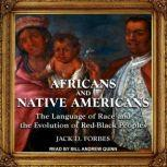 Africans and Native Americans The Language of Race and the Evolution of Red-Black Peoples, Jack D. Forbes