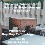 Chewing Tobacco Self Hypnosis Hypnotherapy Meditation, Key Guy Technology