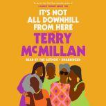 It's Not All Downhill From Here A Novel, Terry McMillan