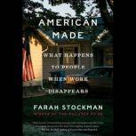 American Made What Happens to People When Work Disappears, Farah Stockman