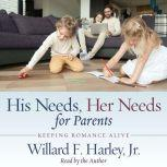 His Needs, Her Needs for Parents Keeping Romance Alive, Willard F. Harley