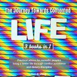The Journey Towards Contented Life Practical advice for nomadic peoples living a better life through conflict avoidance and dietary discipline, Jason D. lipsey