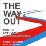 The Way Out How to Overcome Toxic Polarization, Peter T. Coleman