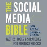The Social Media Bible Tactics, Tools, and Strategies for Business Success, David K. Brake