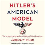 Hitler's American Model The United States and the Making of Nazi Race Law, James Q. Whitman