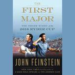 The First Major The Inside Story of the 2016 Ryder Cup, John Feinstein