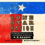 Lone Star Nation How a Ragged Army of Courageous Volunteers Won the Battle for Texas Independence, H. W. Brands