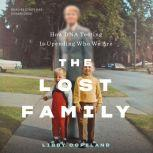 The Lost Family How DNA Testing Is Upending Who We Are, Libby Copeland