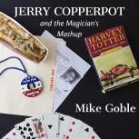 Jerry Copperpot and the Magician's Mashup, Mike Goble