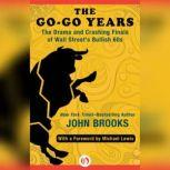 The Go-Go Years The Drama and Crashing Finale of Wall Street's Bullish 60s, John Brooks