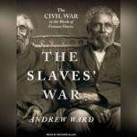 The Slaves' War The Civil War in the Words of Former Slaves, Andrew Ward
