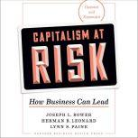 Capitalism at Risk, Updated and Expanded How Business Can Lead, Joseph L. Bower