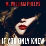 If You Only Knew, M. William Phelps
