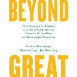 Beyond Great Nine Strategies for Thriving in an Era of Social Tension, Economic Nationalism, and Technological Revolution, Arindam Bhattacharya