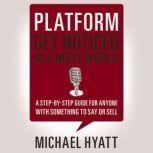 Platform Get Noticed in a Noisy World, Michael Hyatt
