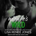 When He's Wild, Lisa Renee Jones