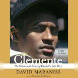 Clemente The Passion and Grace of Baseball's Last Hero, David Maraniss