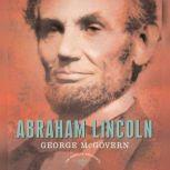 Abraham Lincoln The American Presidents Series: The 16th President, 1861-1865, George S. McGovern