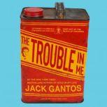The Trouble in Me, Jack Gantos