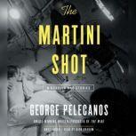 The Martini Shot A Novella and Stories, George Pelecanos