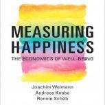 Measuring Happiness The Economics of Well-Being, Joachim Weimann
