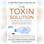 The Toxin Solution How Hidden Poisons in the Air, Water, Food, and Products We Use Are Destroying Our Healthand What We Can Do to Fix It, Joseph Pizzorno ND