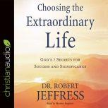 Choosing the Extraordinary Life God's 7 Secrets for Success and Significance, Robert Jeffress