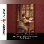 McGuffey's Eclectic Readers: Sixth, William McGuffey