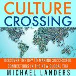 Culture Crossing Discover the Key to Making Successful Connections in the New Global Era, Michael Landers