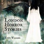 London Horror Stories, Tony Walker