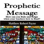Prophetic Message How can you Rule and Reign when your teachers bow to Baal?, Matthew Robert Payne