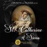A Month of Prayer with St. Catherine of Siena, Wyatt North