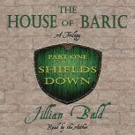 The House of Baric Part One Shields Down, Jillian Bald
