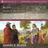 Ruth: Audio Lectures 7 Lessons on Literary Context, Structure, Exegesis, and Interpretation, Daniel I. Block
