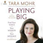 Playing Big Find Your Voice, Your Mission, Your Message, Tara Mohr