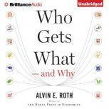 Who Gets What And Why The New Economics of Matchmaking and Market Design, Alvin E. Roth