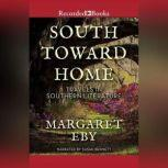 South Toward Home Travels in Southern Literature, Margaret Eby