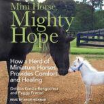 Mini Horse, Mighty Hope How a Herd of Miniature Horses Provides Comfort and Healing, Peggy Frezon