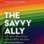 The Savvy Ally A Guide for Becoming a Skilled LGBTQ+ Advocate, Jeannie Gainsburg