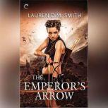 The Emperor's Arrow, Lauren D.M. Smith