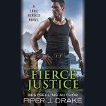 Fierce Justice, Piper J. Drake