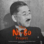 Ni-Go Project, The: The History and Legacy of Imperial Japan's Nuclear Weapons Program during World War II, Charles River Editors