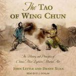 The Tao of Wing Chun The History and Principles of China's Most Explosive Martial Art, John Little