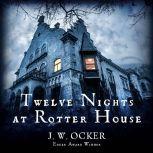 Twelve Nights at Rotter House, J.W. Ocker