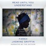 Read Until You Understand The Profound Wisdom of Black Life and Literature, Farah Jasmine Griffin
