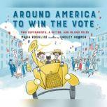 Around America to Win the Vote Two Suffragists, a Kitten, and 10,000 Miles, Mara Rockliff